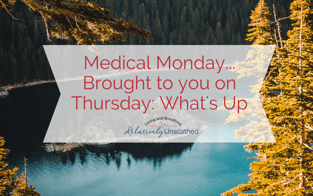Medical Monday…Brought to you on Thursday:  What's Up