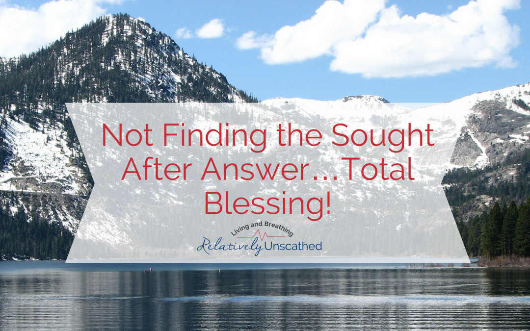 Not finding the sought after answer….total blessing!