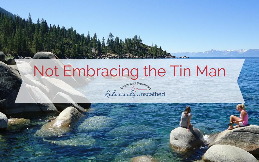 Not Embracing the Tin Man