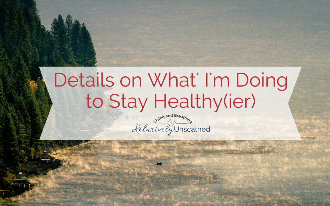 "Details on What I'm doing to stay ""Healthy(ier)"""